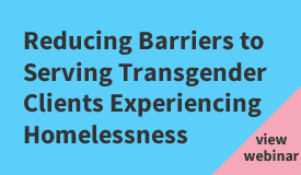 Reducing barriers to serving transgender clients experiencing homelessness
